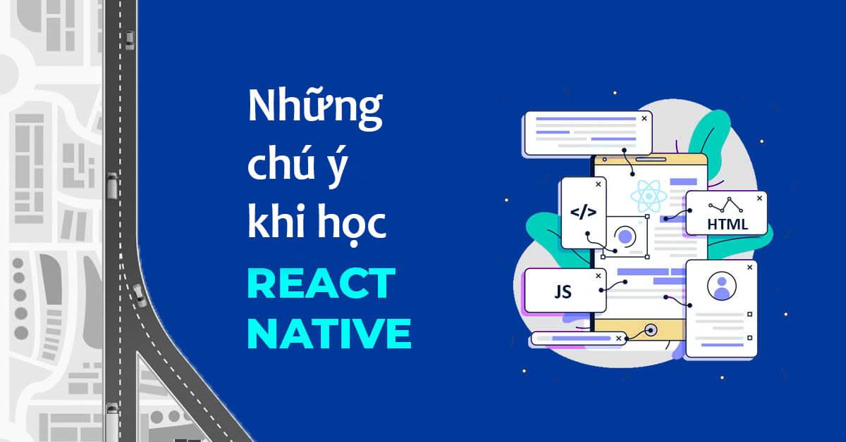 Tự học React Native cần chú ý những gì để có hiệu quả cao?