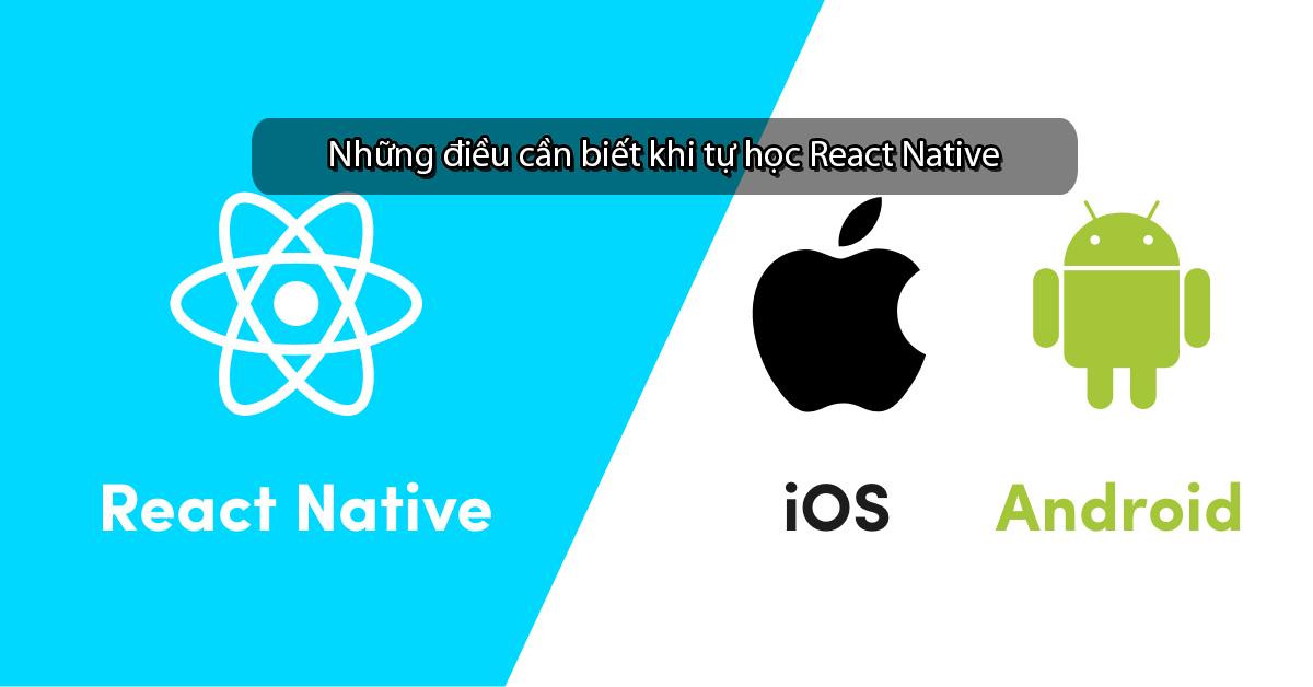 Những điều cần biết khi tự học React Native